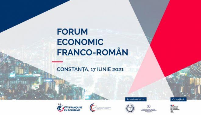 Oamenii de afaceri din Constanța sunt invitați la Forumul Economic Franco-Român - oameniideafaceridinconstantasunt-1622464752.jpg